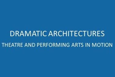 DRAMATIC ARCHITECTURES. Theatre and Performing Arts in Motion